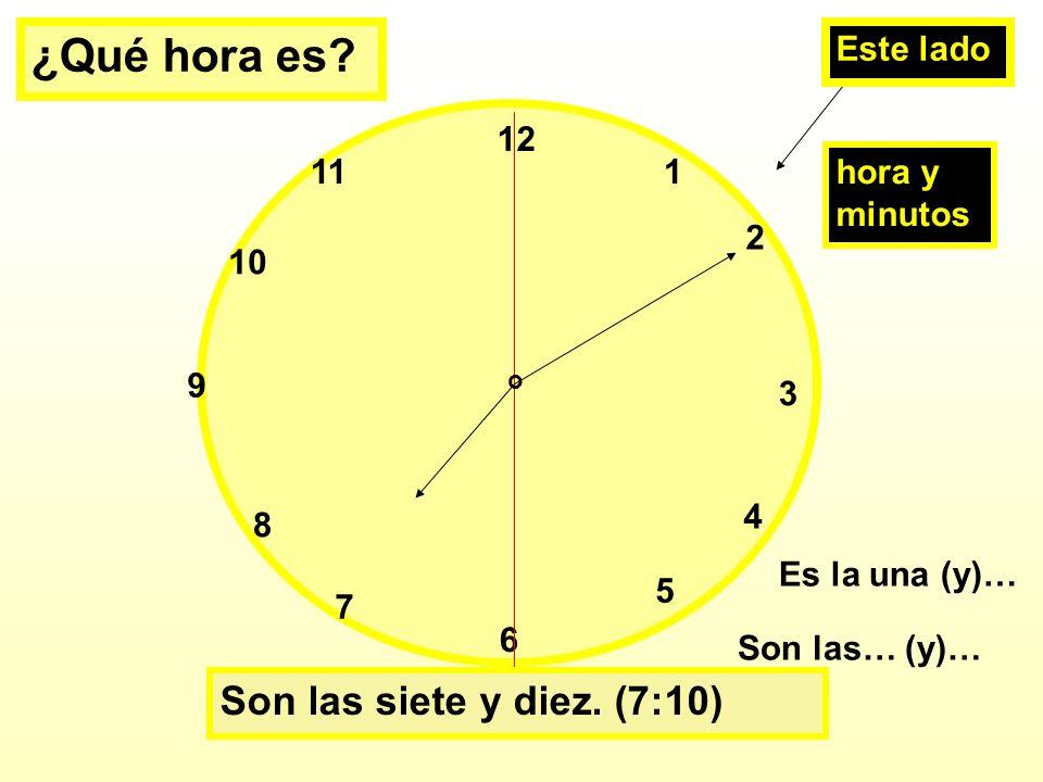 ¿Qué hora es Son las siete y diez. (7:10) Este lado 11 1