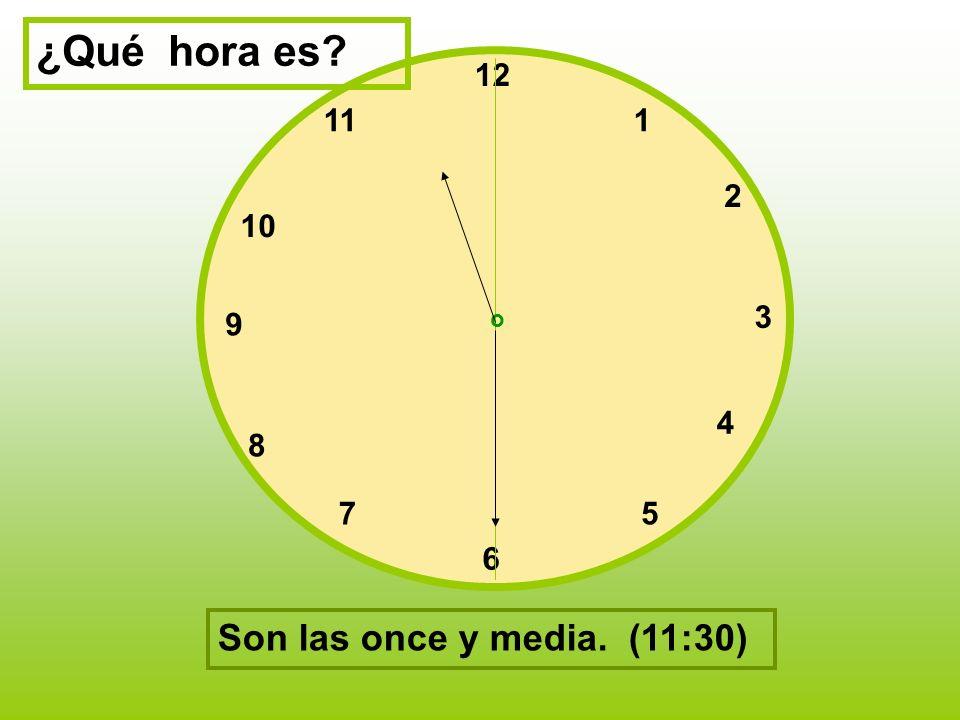 ¿Qué hora es Son las once y media. (11:30) 12 11 1 2 10 3 9 4 8 7 5 6