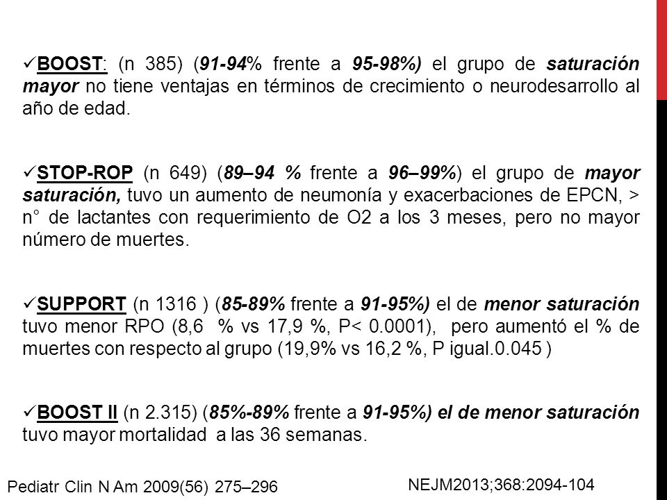 BOOST: (n 385) (91-94% frente a 95-98%) el grupo de saturación mayor no tiene ventajas en términos de crecimiento o neurodesarrollo al año de edad.
