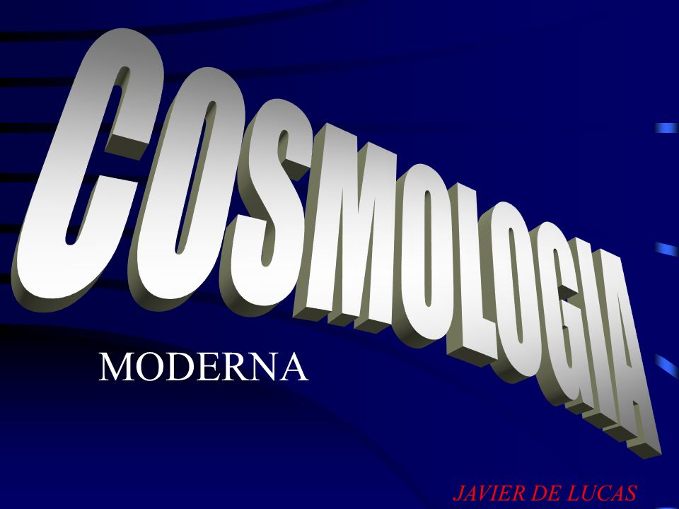 COSMOLOGIA MODERNA JAVIER DE LUCAS