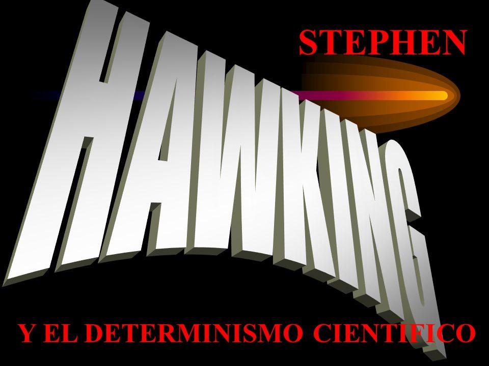 STEPHEN HAWKING Y EL DETERMINISMO CIENTIFICO