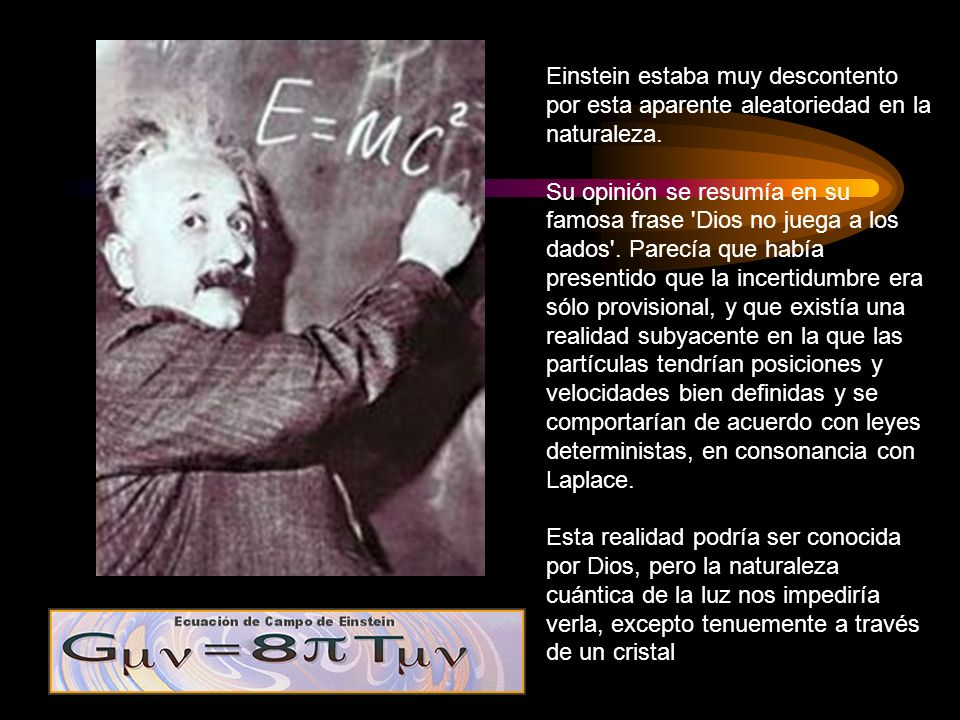 Einstein estaba muy descontento por esta aparente aleatoriedad en la naturaleza.