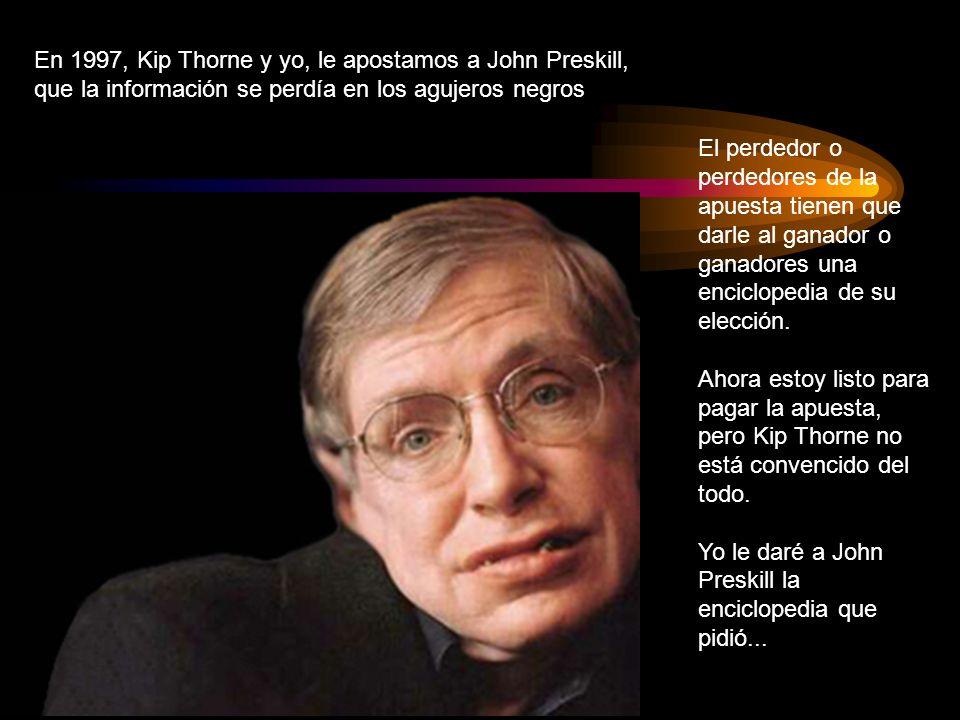 En 1997, Kip Thorne y yo, le apostamos a John Preskill, que la información se perdía en los agujeros negros
