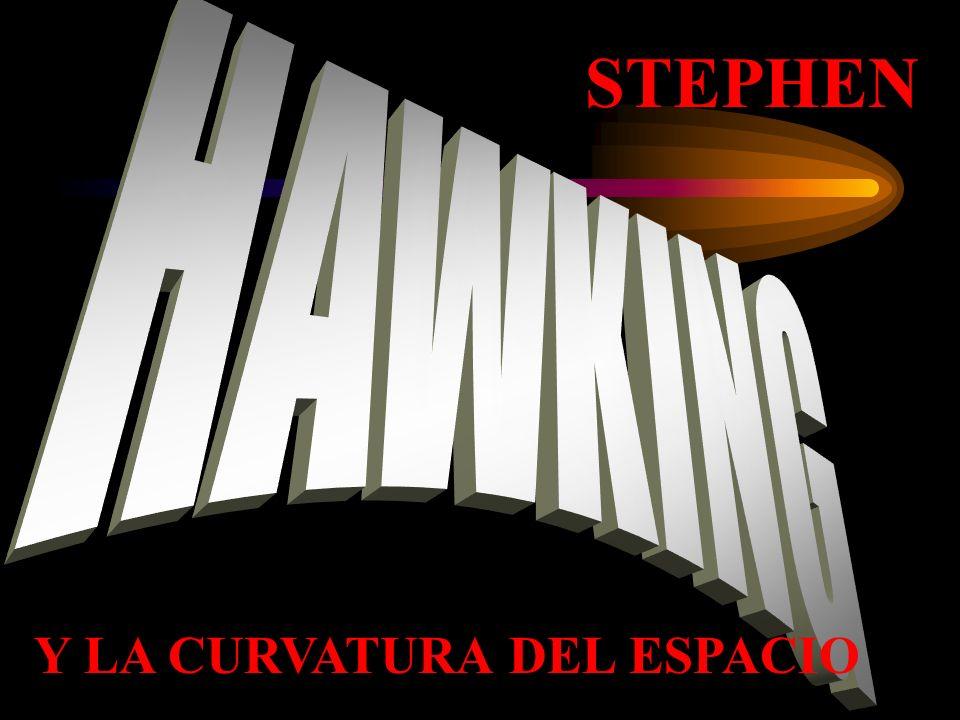 STEPHEN HAWKING Y LA CURVATURA DEL ESPACIO