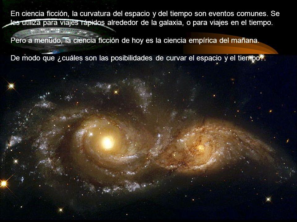 En ciencia ficción, la curvatura del espacio y del tiempo son eventos comunes. Se les utiliza para viajes rápidos alrededor de la galaxia, o para viajes en el tiempo.