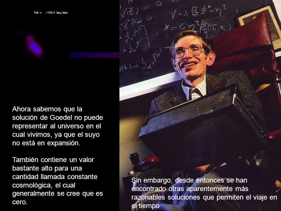 Ahora sabemos que la solución de Goedel no puede representar al universo en el cual vivimos, ya que el suyo no está en expansión.