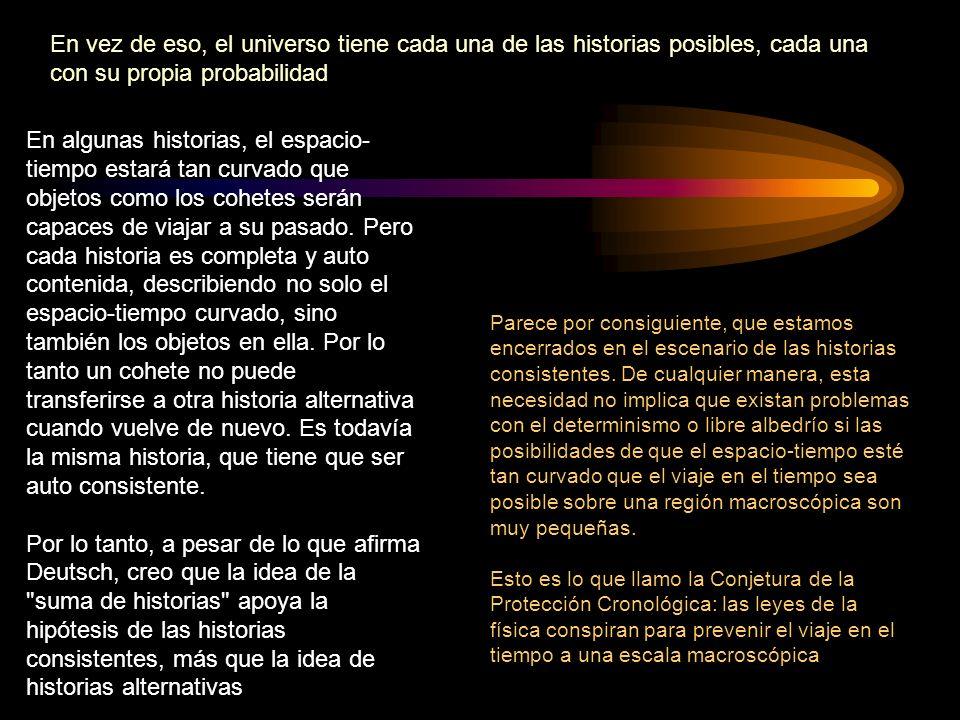 En vez de eso, el universo tiene cada una de las historias posibles, cada una con su propia probabilidad