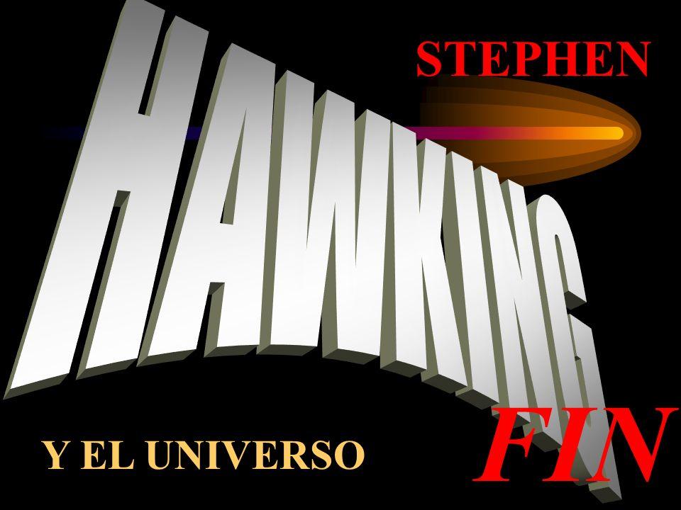 STEPHEN HAWKING FIN Y EL UNIVERSO