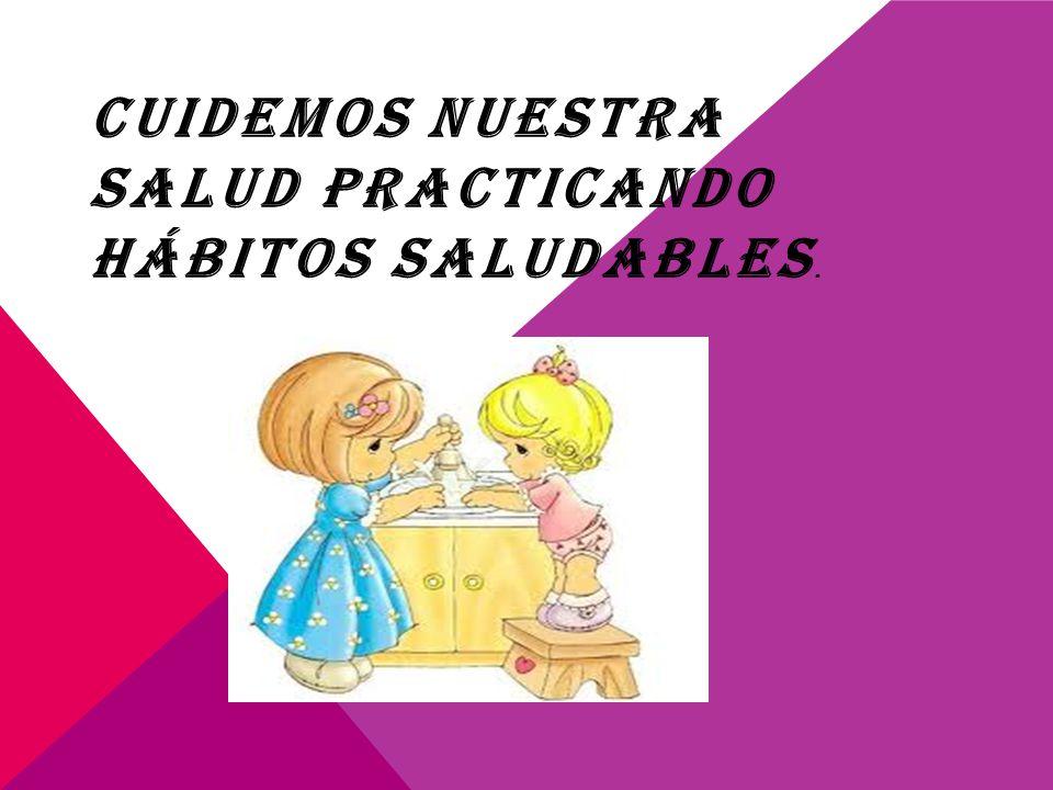 Cuidemos nuestra salud practicando hábitos saludables.