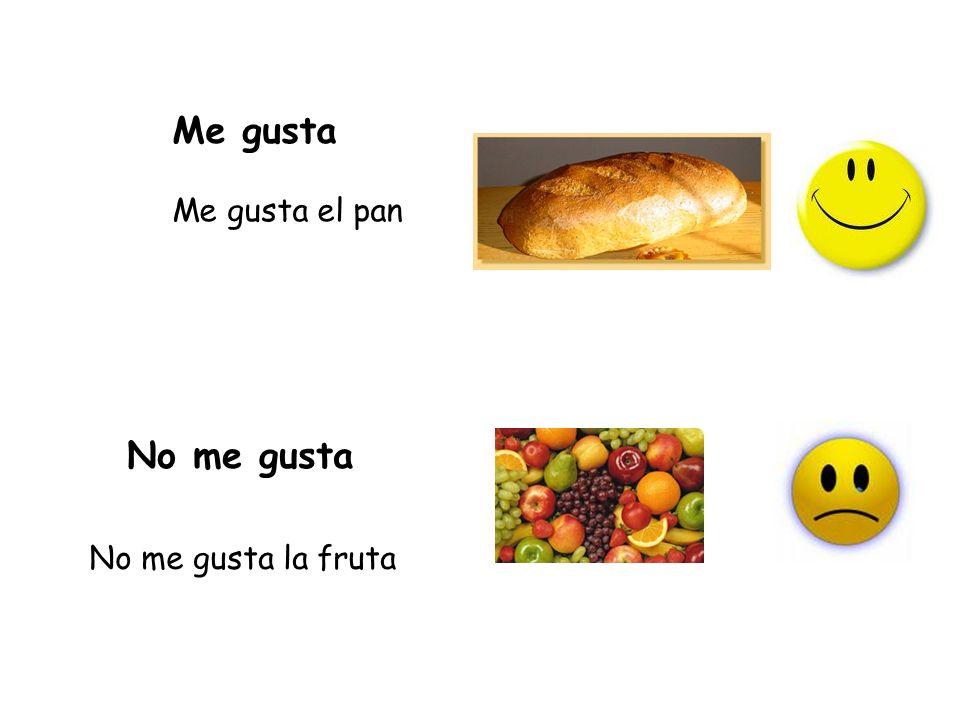 Me gusta Me gusta el pan No me gusta No me gusta la fruta