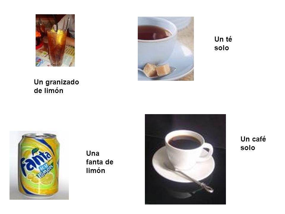 Un té solo Un granizado de limón Un café solo Una fanta de limón