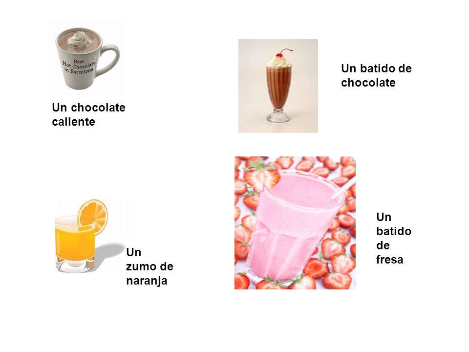 Un batido de chocolate Un chocolate caliente Un batido de fresa Un zumo de naranja