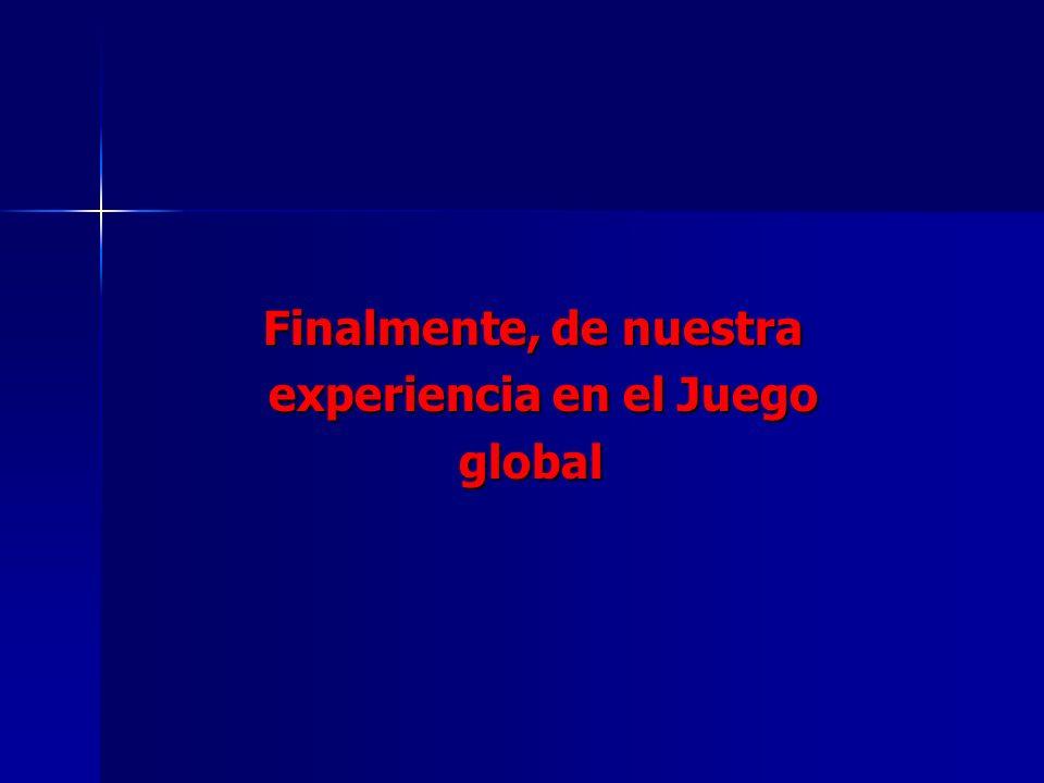 Finalmente, de nuestra experiencia en el Juego global