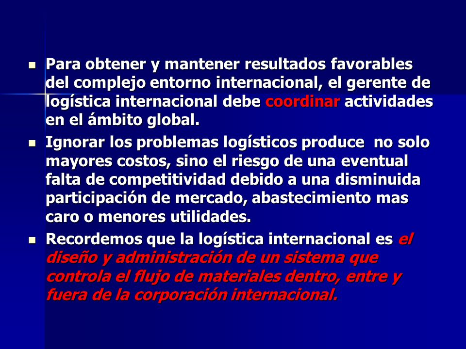 Para obtener y mantener resultados favorables del complejo entorno internacional, el gerente de logística internacional debe coordinar actividades en el ámbito global.