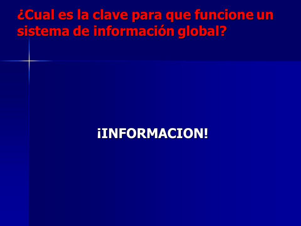 ¿Cual es la clave para que funcione un sistema de información global