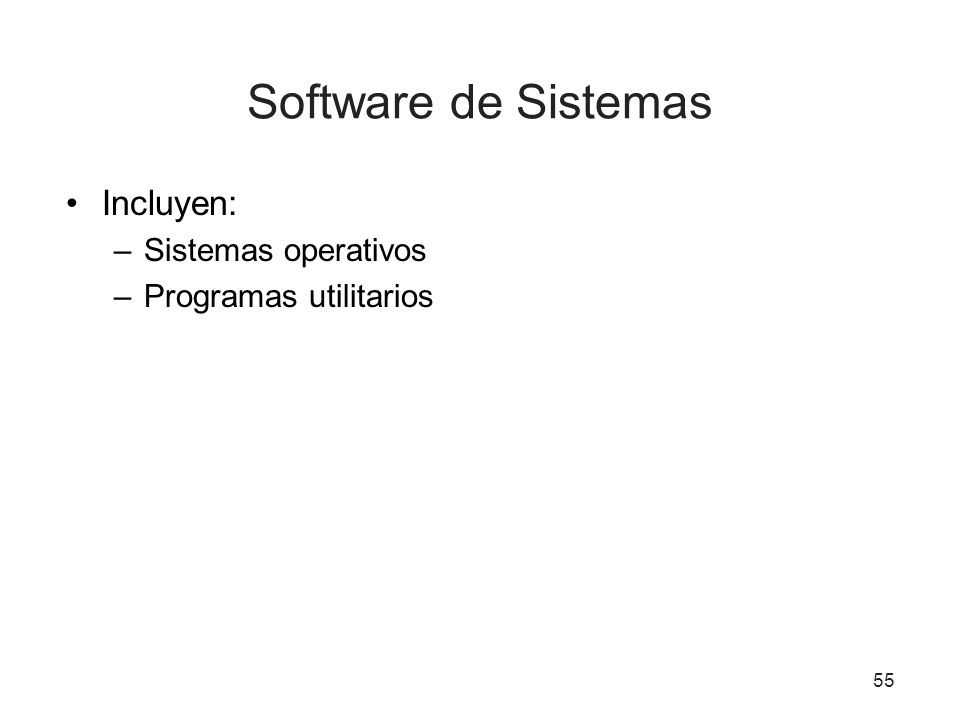 Software de Sistemas Incluyen: Sistemas operativos