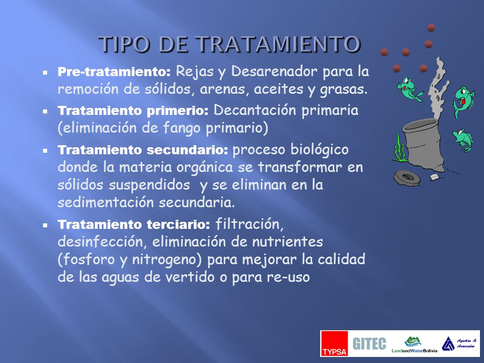 TIPO DE TRATAMIENTO Pre-tratamiento: Rejas y Desarenador para la remoción de sólidos, arenas, aceites y grasas.