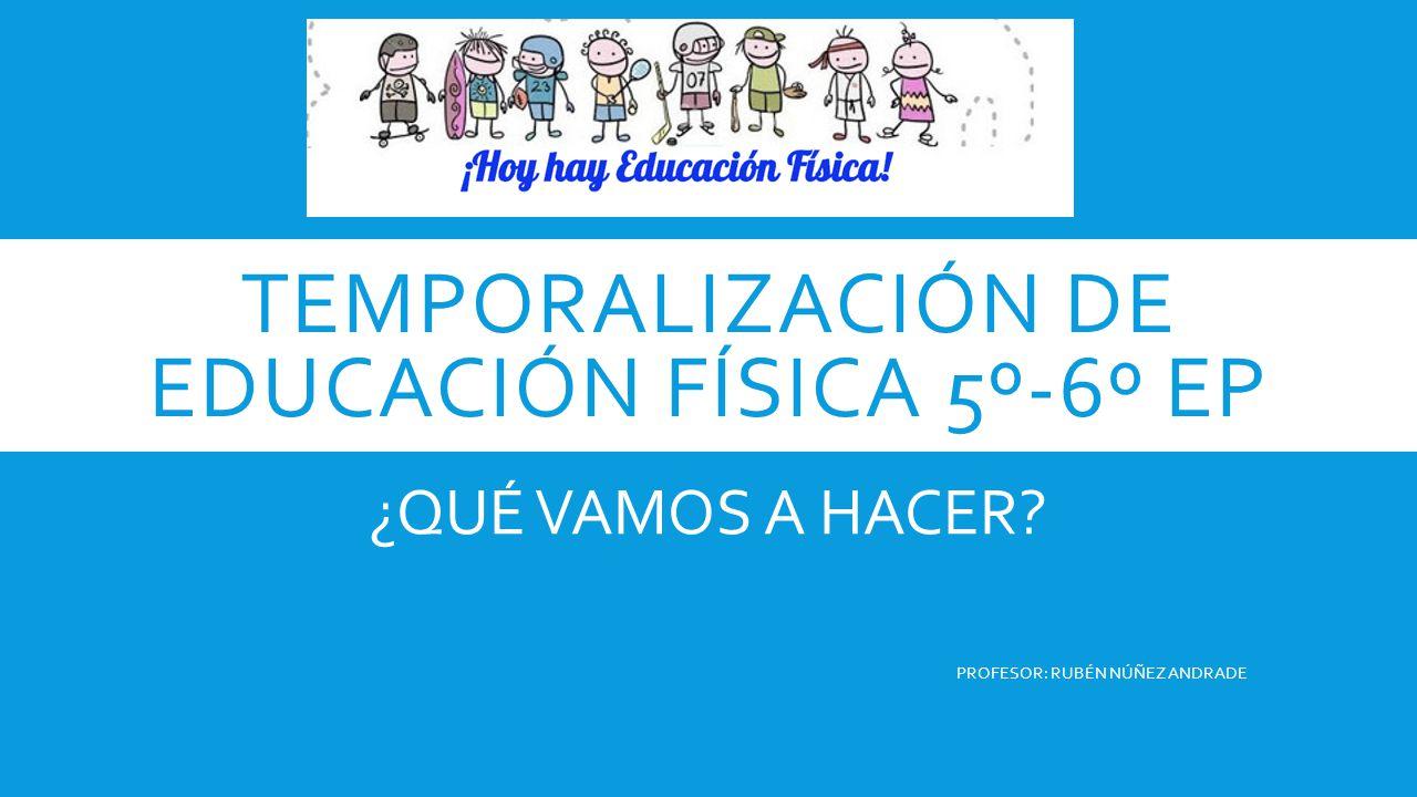TEMPORALIZACIÓN DE EDUCACIÓN FÍSICA 5º-6º EP