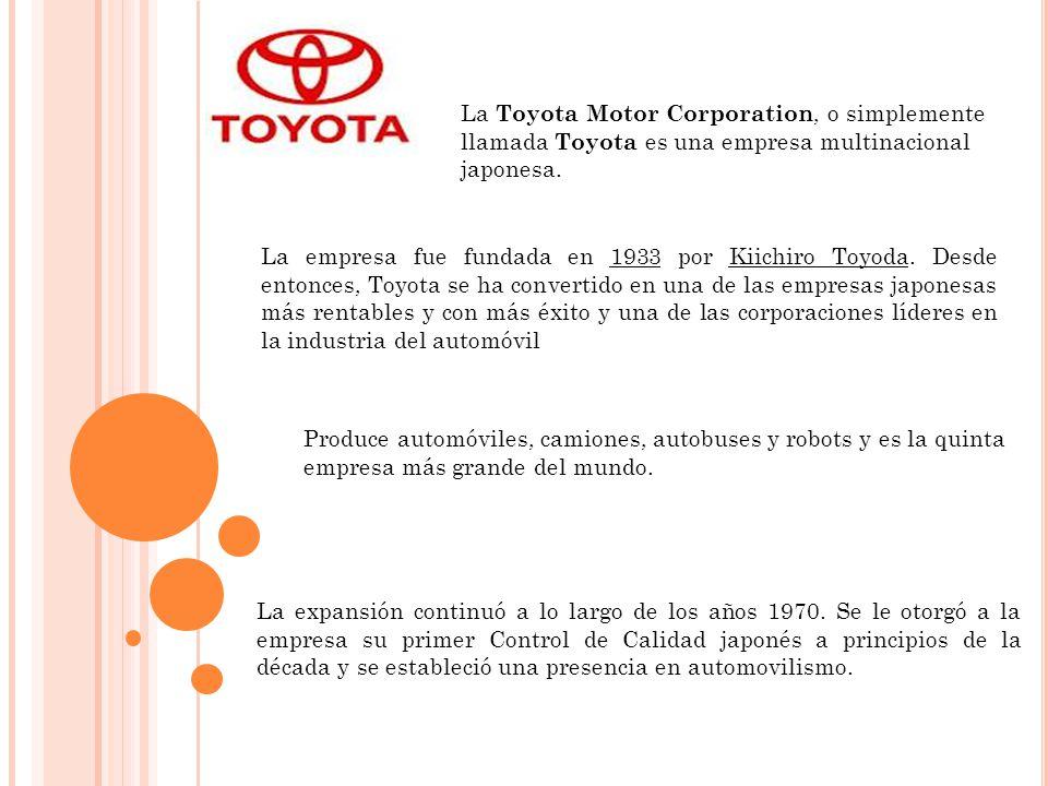 La Toyota Motor Corporation, o simplemente llamada Toyota es una empresa multinacional japonesa.