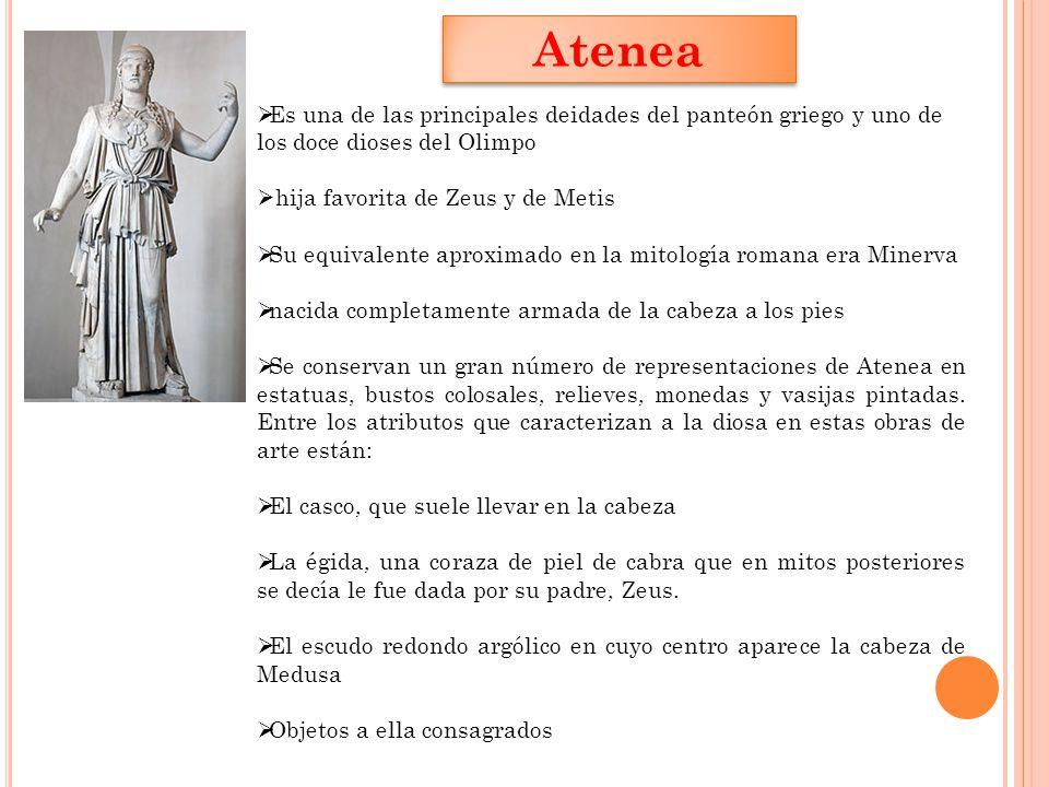 Atenea Es una de las principales deidades del panteón griego y uno de los doce dioses del Olimpo. hija favorita de Zeus y de Metis.