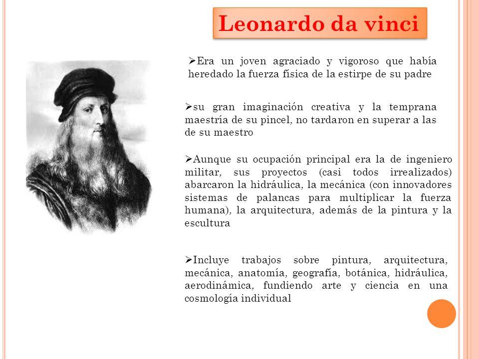 Leonardo da vinci Era un joven agraciado y vigoroso que había heredado la fuerza física de la estirpe de su padre.