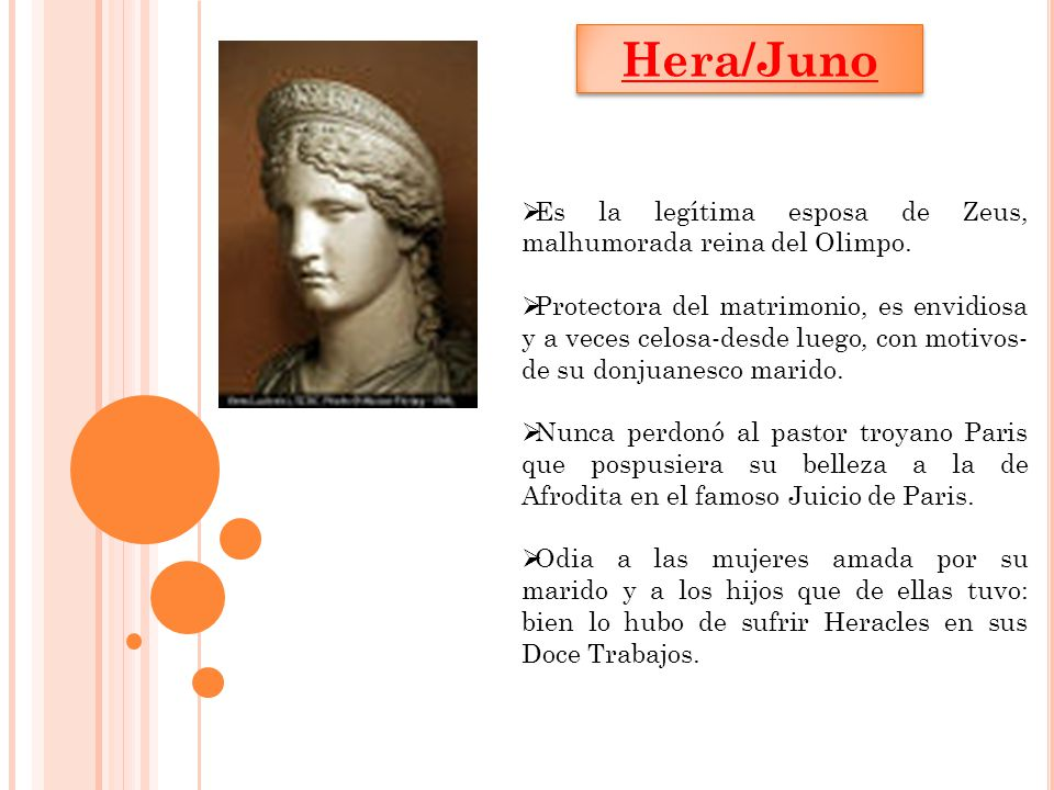 Hera/Juno Es la legítima esposa de Zeus, malhumorada reina del Olimpo.