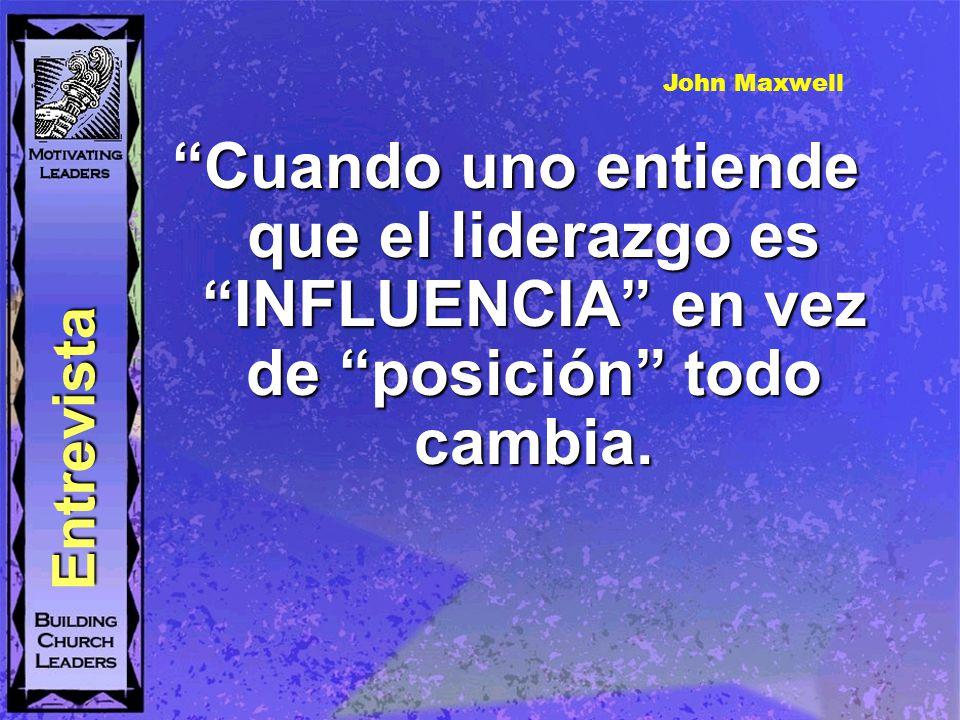 John Maxwell Cuando uno entiende que el liderazgo es INFLUENCIA en vez de posición todo cambia.