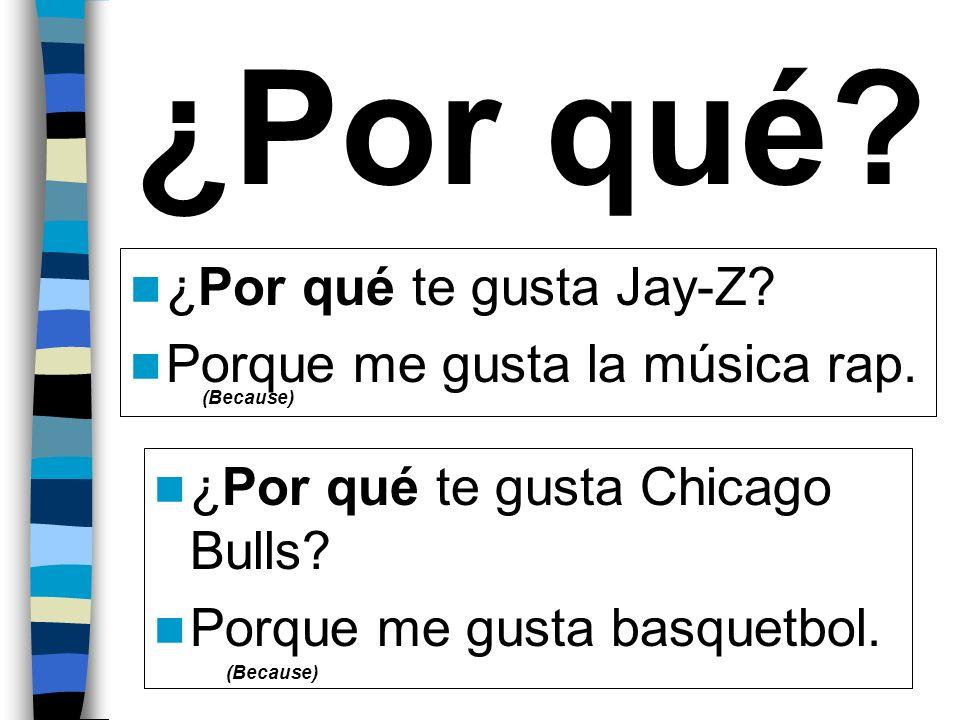 ¿Por qué ¿Por qué te gusta Jay-Z Porque me gusta la música rap.