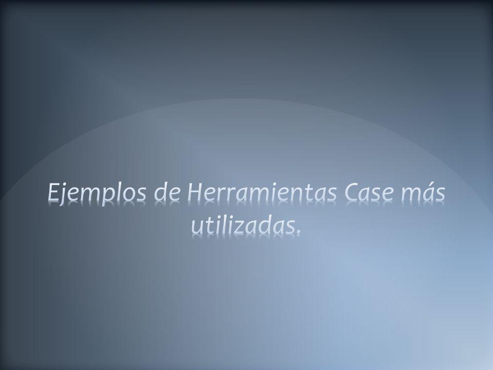 Ejemplos de Herramientas Case más utilizadas.