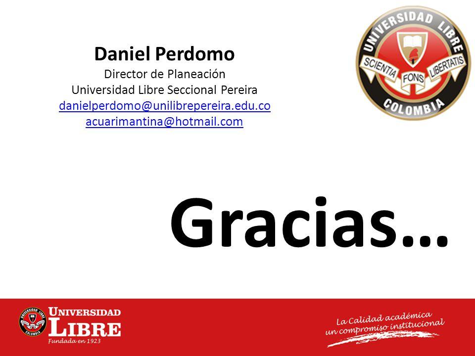 Gracias… Daniel Perdomo Director de Planeación