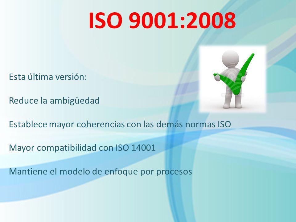 ISO 9001:2008 Esta última versión: Reduce la ambigüedad
