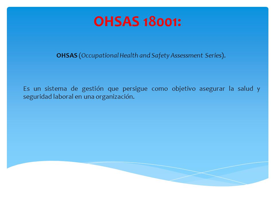 OHSAS (Occupational Health and Safety Assessment Series).