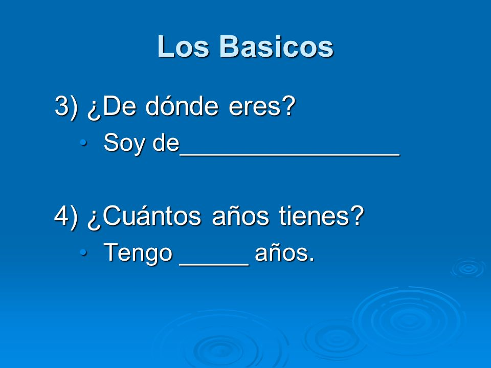 Los Basicos 3) ¿De dónde eres 4) ¿Cuántos años tienes