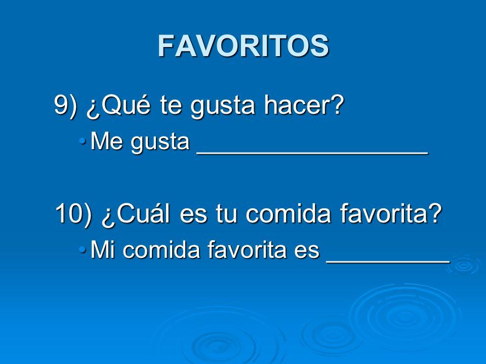 FAVORITOS 9) ¿Qué te gusta hacer 10) ¿Cuál es tu comida favorita