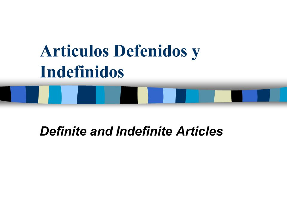 Articulos Defenidos y Indefinidos