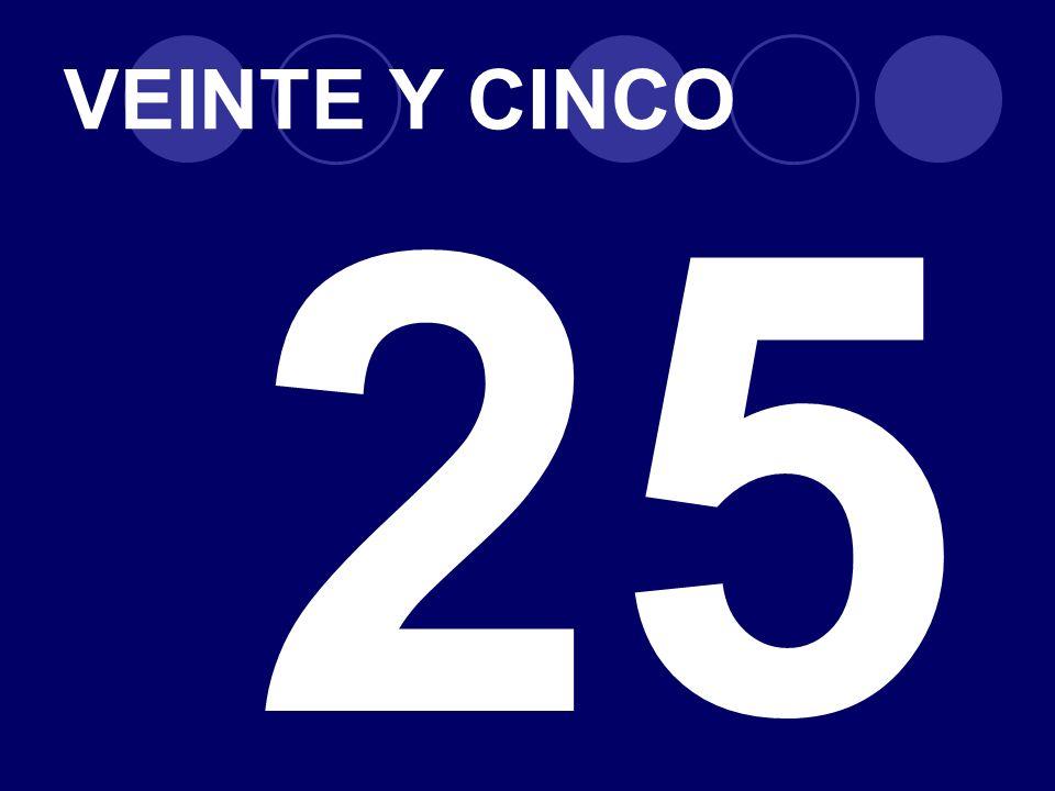 VEINTE Y CINCO 25