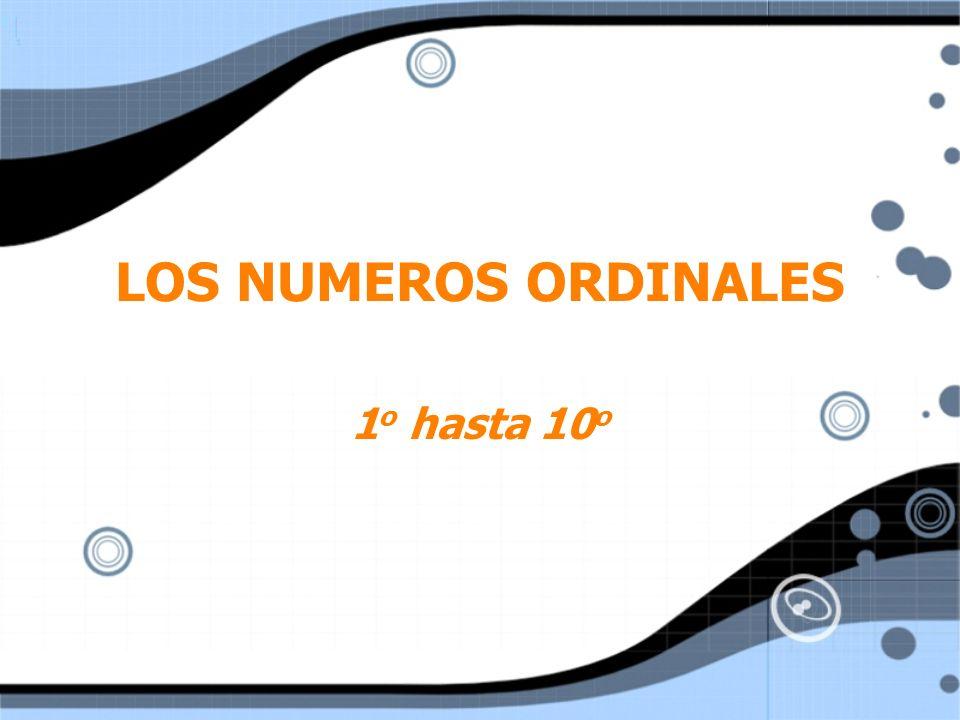 LOS NUMEROS ORDINALES 1o hasta 10o