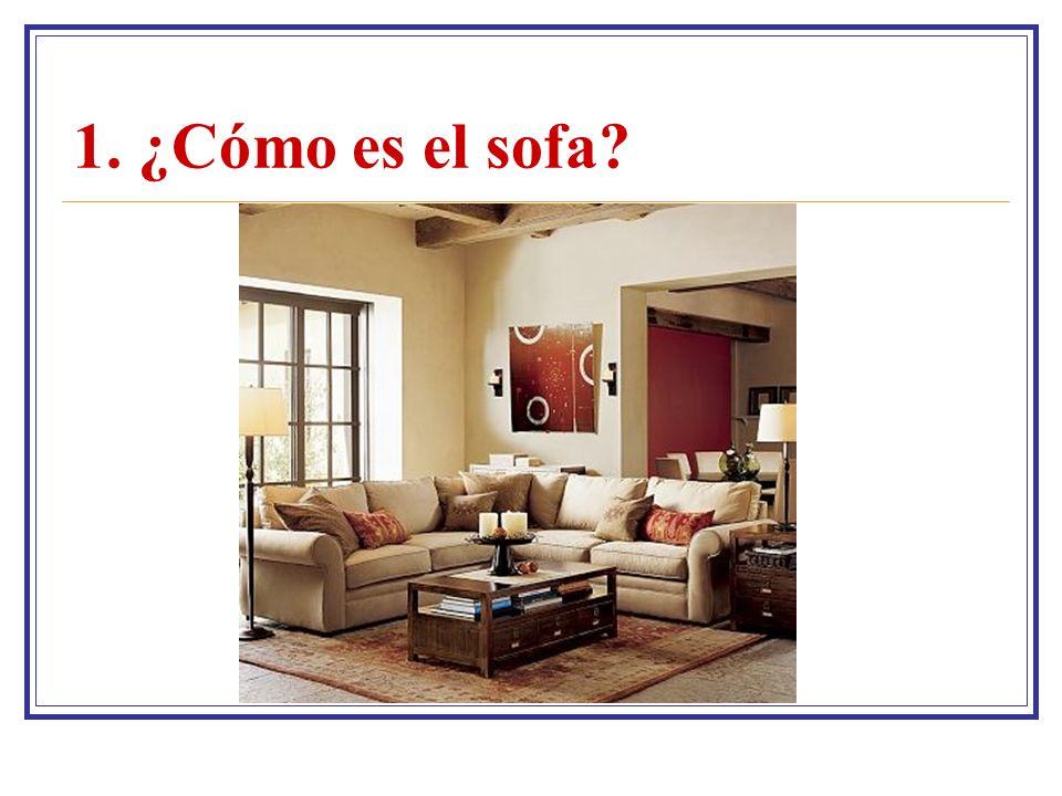1. ¿Cómo es el sofa