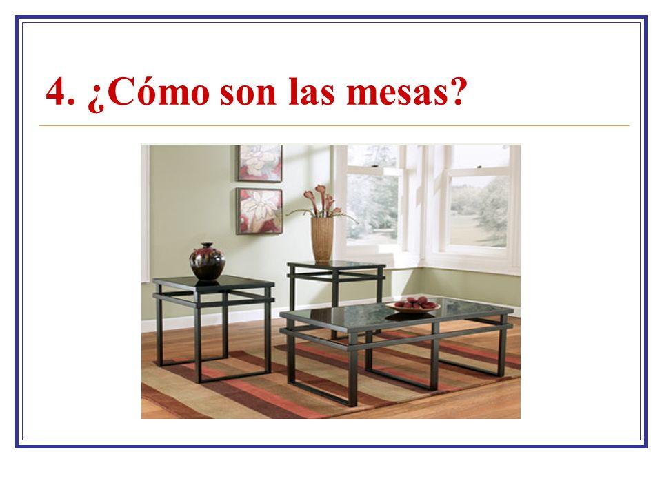 4. ¿Cómo son las mesas