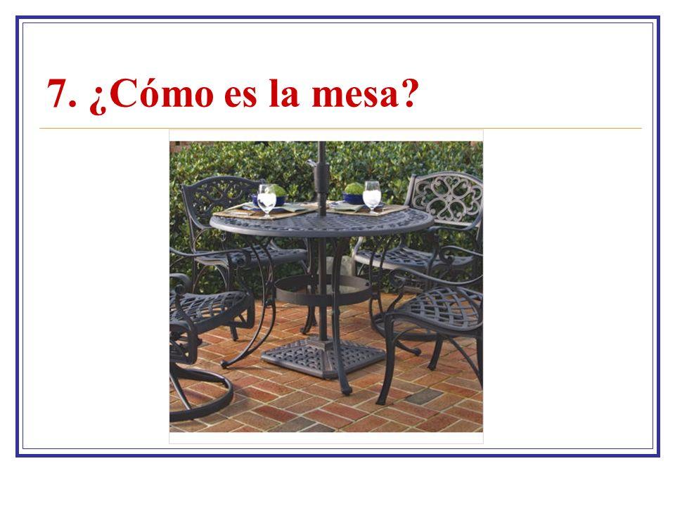 7. ¿Cómo es la mesa