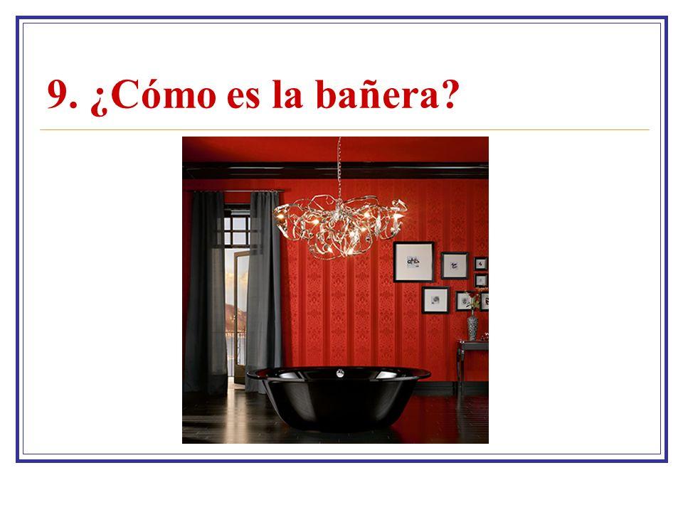 9. ¿Cómo es la bañera