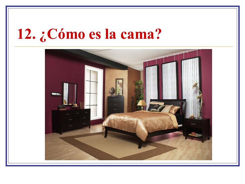 12. ¿Cómo es la cama