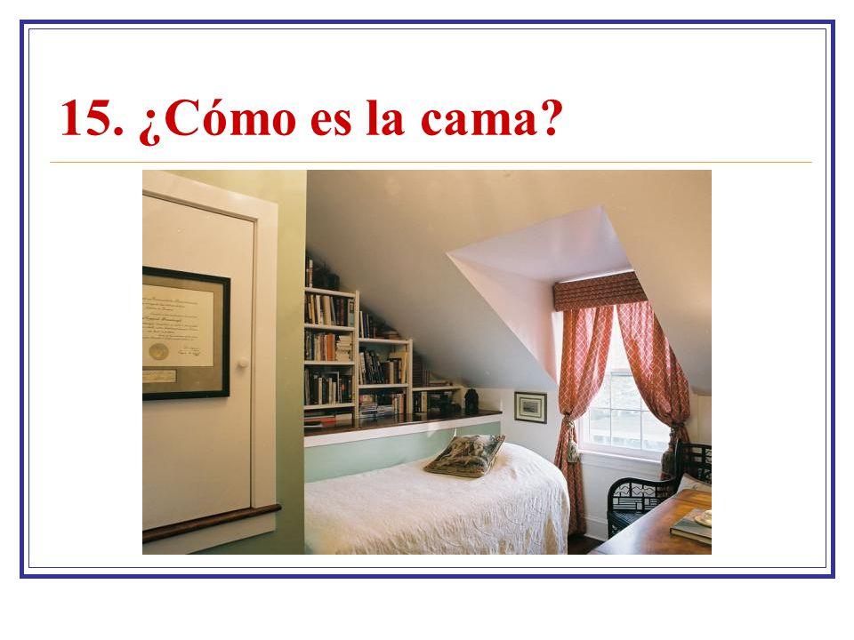 15. ¿Cómo es la cama