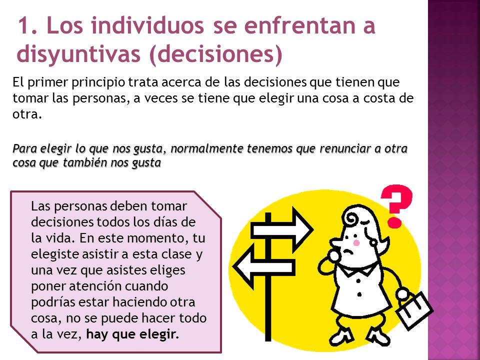 1. Los individuos se enfrentan a disyuntivas (decisiones)