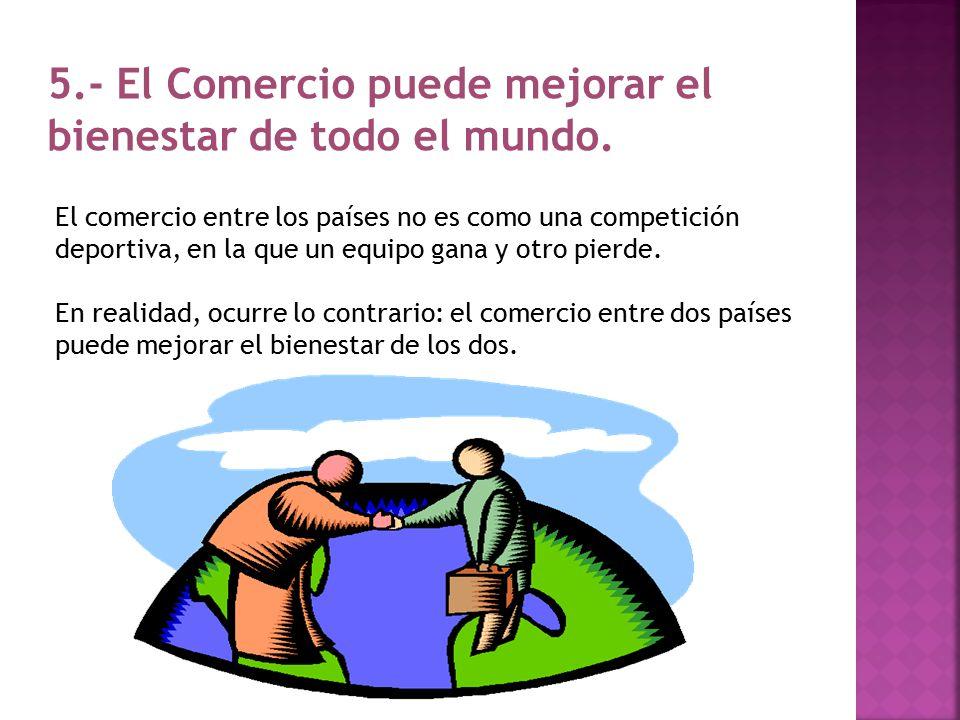 5.- El Comercio puede mejorar el bienestar de todo el mundo.