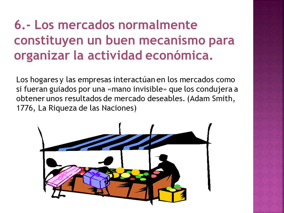 6.- Los mercados normalmente constituyen un buen mecanismo para organizar la actividad económica.