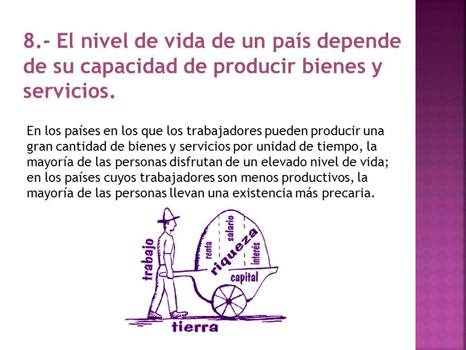 8.- El nivel de vida de un país depende de su capacidad de producir bienes y servicios.