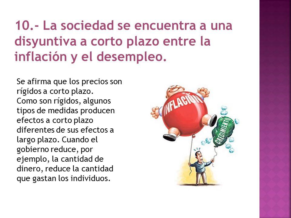 10.- La sociedad se encuentra a una disyuntiva a corto plazo entre la inflación y el desempleo.