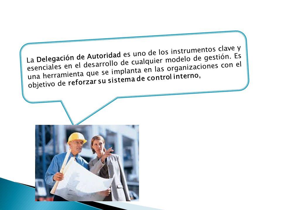 La Delegación de Autoridad es uno de los instrumentos clave y esenciales en el desarrollo de cualquier modelo de gestión.