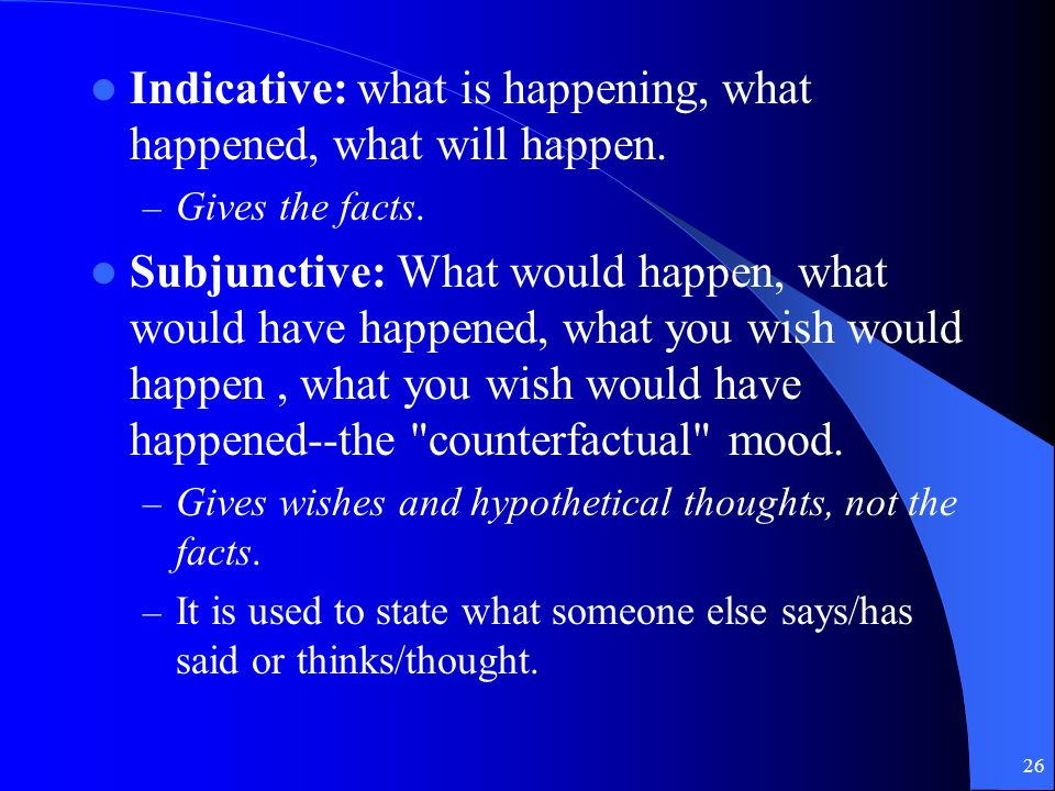 Indicative: what is happening, what happened, what will happen.
